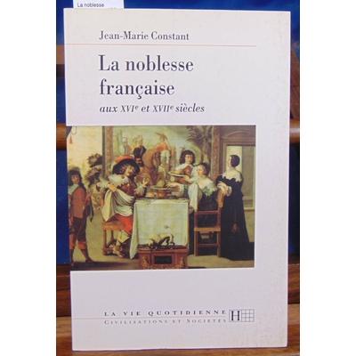 Constant Jean-Marie : La noblesse française aux XVIe et XVIIe siècles. Collection : La Vie quotidienne...
