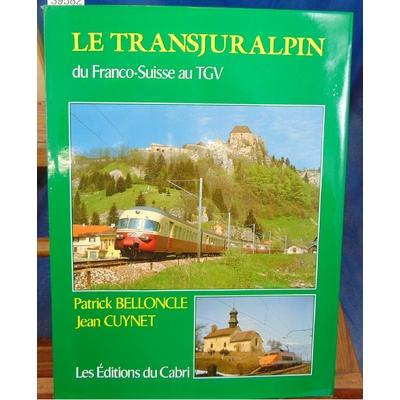 Belloncle  : La Transjuralpin du Franco-Suisse au TGV...