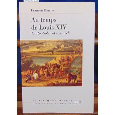 Bluche  : Au temps de Louis XIV: Le Roi-Soleil et son siècle...