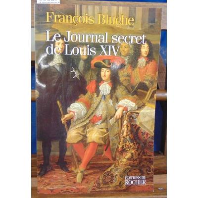 Bluche François : Le Journal secret de Louis XIV...