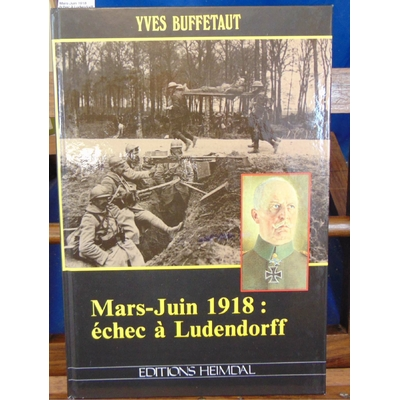Buffetaut  : Mars-Juin 1918 : échec à Ludendorff...