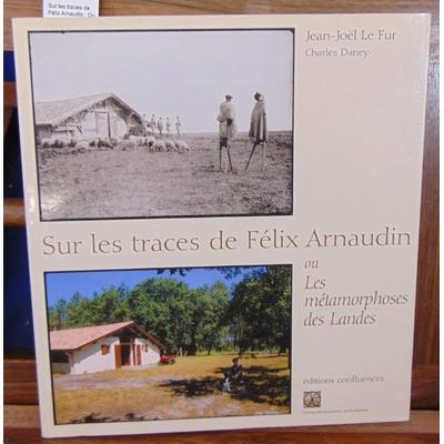 Fur  : Sur les traces de Félix Arnaudin : Ou Les métamorphoses des Landes...