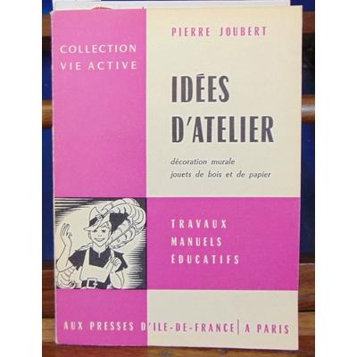 Joubert Pierre : Idées d'atelier. décoration murale jouets de bois et de papier...