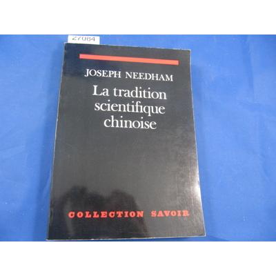 Needham : la tradition scientifique chinoise...