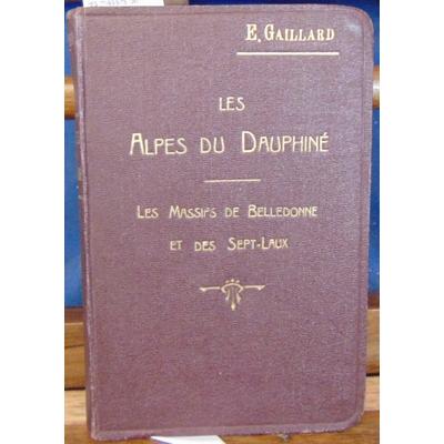 Gaillard  : Les alpes du Dauphiné. 1er vol. les massifs de Belledonne et des Sept-Laux...