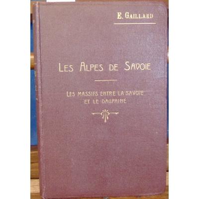 Gaillard  : Les alpes du Savoie. Tome  3 : Les massifs entre la svoie et le Dauphiné...