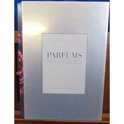 Gauthier Marie benedicte : Parfums mythiques...