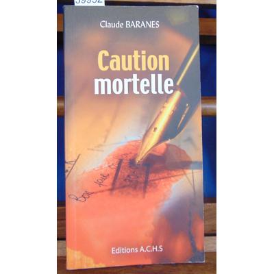 Baranès Claude : Caution mortelle...