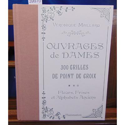 Maillard  : 300 grilles au point de croix : Fleurs, frises et alphabets anciens...