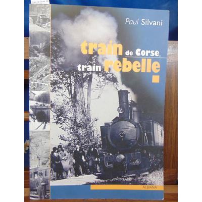 Silvani  : Train de Corse, train rebelle : La singulière histoire du chemin de fer insulaire...