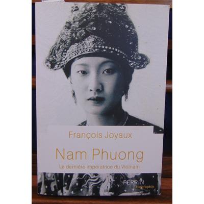 JOYAUX François : Nam Phuong. La dernière impératrice du Vietnam...