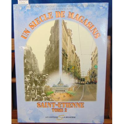 Bories  : Un siecle de magasins à Saint-Etienne. Tome 2...
