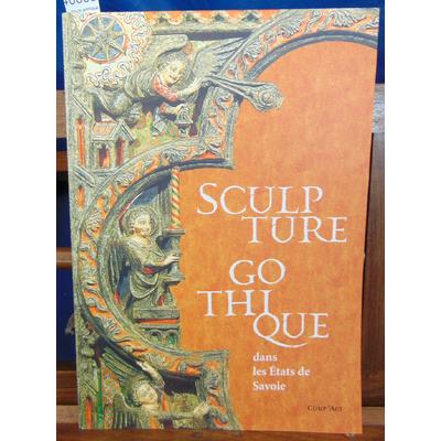 Collectif  : Sculpture gothique dans les états de Savoie 1200 1500...