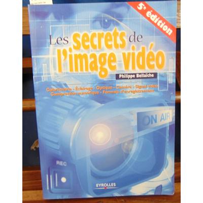 Bellaïche Philippe : Les secrets de l'image vidéo...