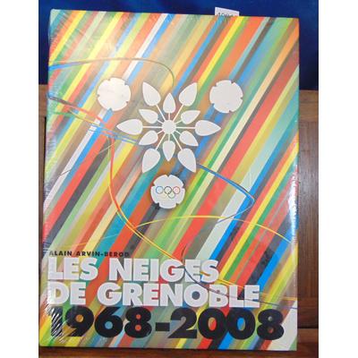 Arvin-Bérod Alain : Les neiges de Grenoble : 1968-2008, 40e anniversaire des Jeux Olympiques de Grenoble...
