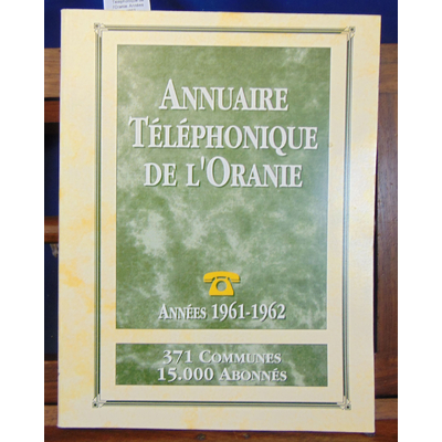 : annuaire Téléphonique de l'Oranie. Années 1961 - 1962...