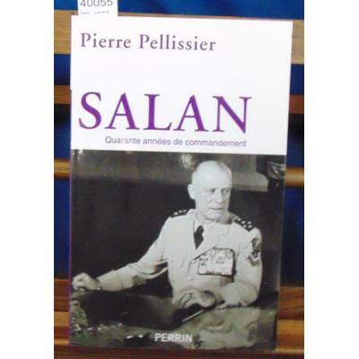 Pellissier  : Salan : quarante années de commandement...