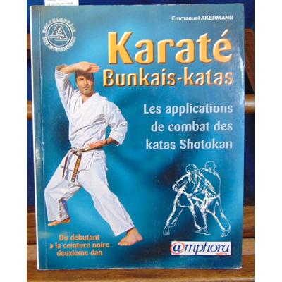 Akermann Emmanuel : Karaté Bunkais-Katas, du débutant à la ceinture noire 2ème Dan...