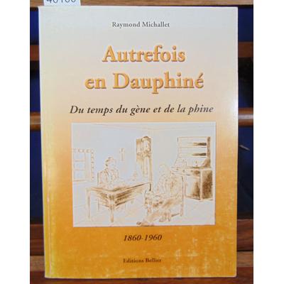 Michallet Raymond : Autrefois en Dauphiné. Du temps du gène et de la phine 1860-1960...