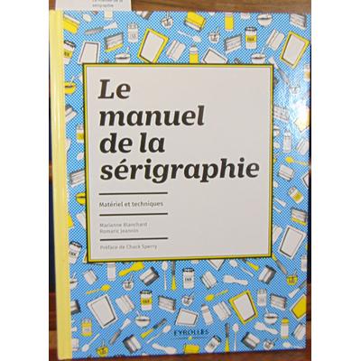 Blanchard Marianne : Le manuel de la sérigraphie...