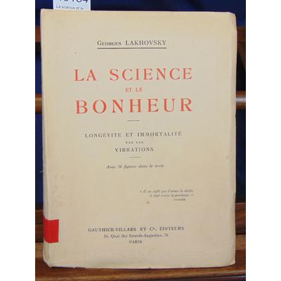 Lakhovsky  : La science et le bonheur. Longévité et immortalité par les vibrations...
