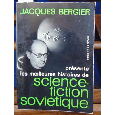 Bergier  : présente les meilleures histoires de science-fiction soviétique...