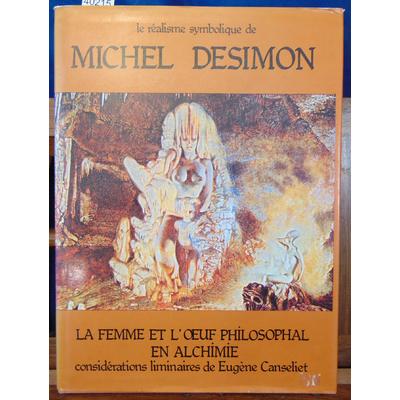 Desimon  : Le réalisme symbolique de Michel Desimon. La femme et l'oeuf philosophal en alchimie. Considération