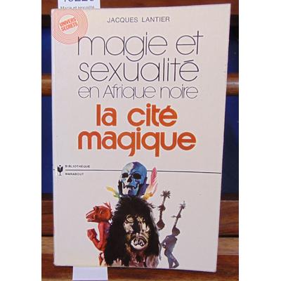 Lantier  : Magie et sexualité en Afrique noire La cité magique...