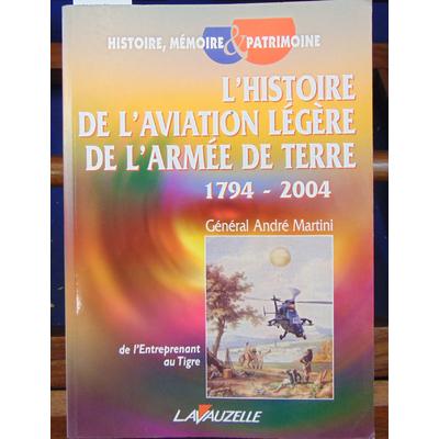 Martini  : L'histoire de l'aviation légère de l'armée de terre 1794-2004 : De l'Entreprenant au Tigre...