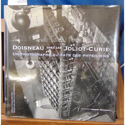 Doisneau  : chez les Joliot-Curie : Un photographe au pays des physiciens...