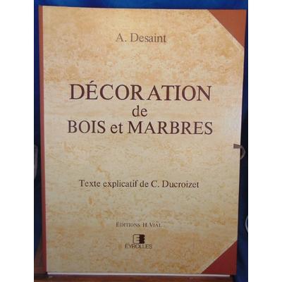 Desaint  : Décorations de bois et marbres. Texte explicatif de C. Ducroizet...