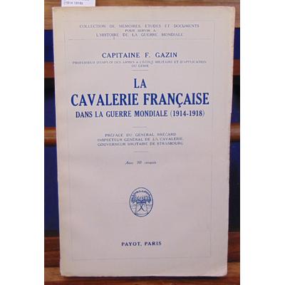 Gazin  : La cavalerie Française dans la guerre mondiale (1914 1918)...
