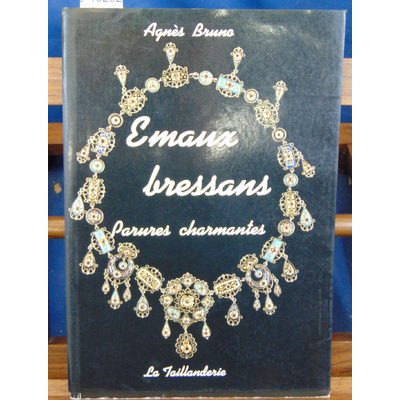 Bruno  : Emaux bressans : parures charmantes...