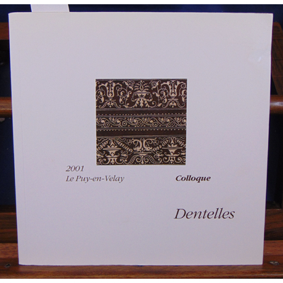 Collectif  : Dentelles Colloque Le Puy en Velay 2001...