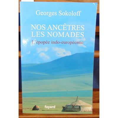 Sokoloff Georges : Nos ancêtres les nomades.L'épopée indo-européenne...