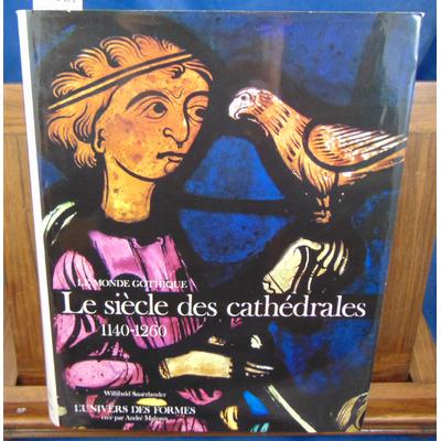 Sauerlander  : Le monde gothique. Le siècle des cathédrales. 1140 - 1260 . Univers des Formes...