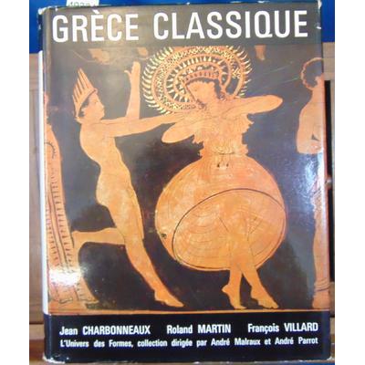 Charbonneaux  : La Grece classique. (Univers des formes)...