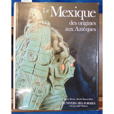 Bernal  : Le Mexique des origines au Aztèques (Univers des Formes )...