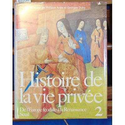 Aries  : Histoire de la vie privée - II De l'Europe féodale à la Renaissance...