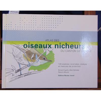 Lugrin Bernard : Atlas des oiseaux nicheurs du canton de Genève, 149 espèces recensées, analyse et mesures de