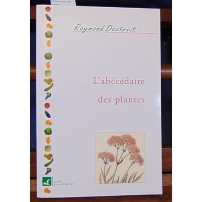 Dextreit Raymond : L'Abécédaire des plantes...