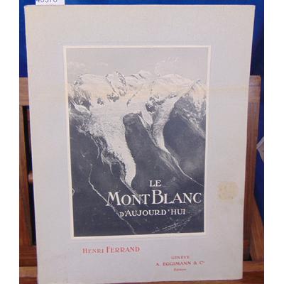 Ferrand  : Le Mont-Blanc d'aujourd'hui (1912 )...
