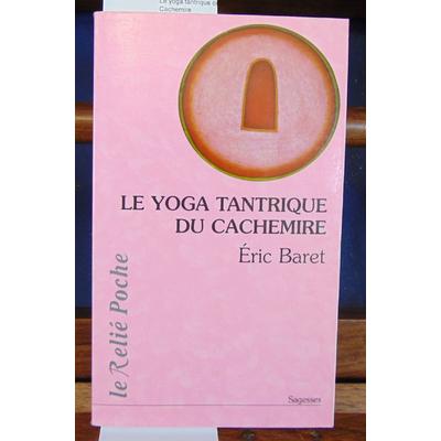Bartet Eric : Le yoga tantrique du Cachemire...