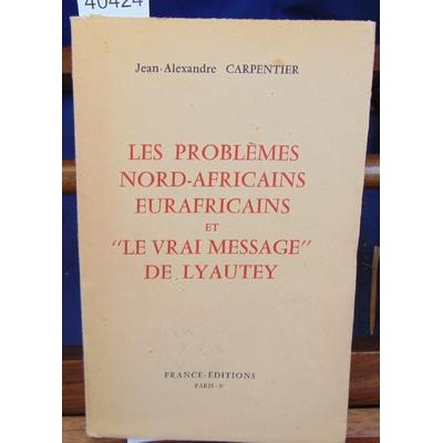 Carpentier  : Les problemes Nord-Africains eurafricains et le vrai message de Lyautey...