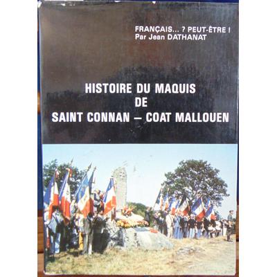 Dathanat  : Histoire du maquis de Saint Connan - Coat Mallouen...