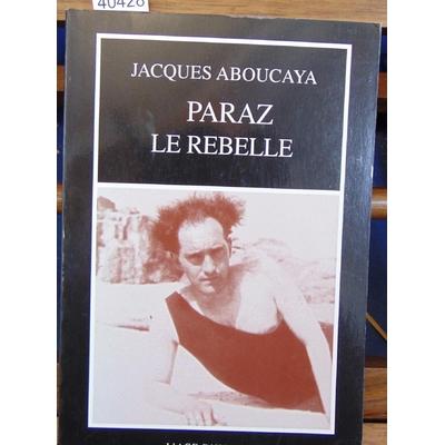Aboucaya Jacques : Paraz le rebelle...