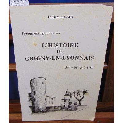 Brenot  : Documents pour servir L'histoire de Grigny-En-Lyonnais...