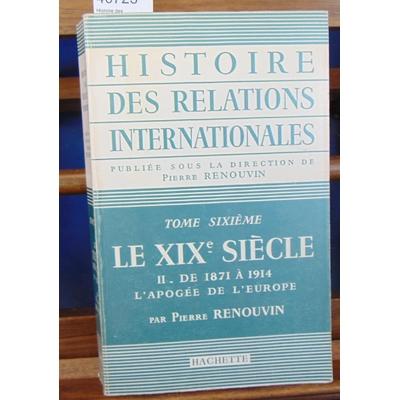 Renouvin  : Histoire des relations internationales. Le XIXe -II : de 1871 a 1914 l'apogee de l'europe...