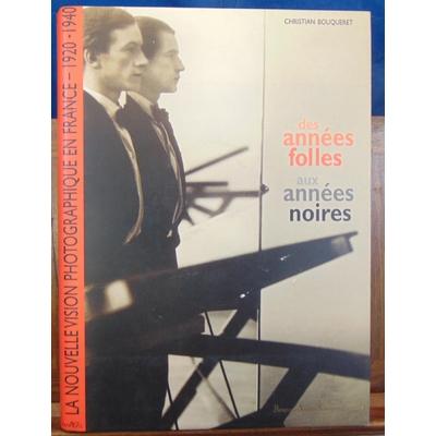 Bouqueret Christian : Des années Folles aux années noires. La Nouvelle vision photographique en France, 1920-1