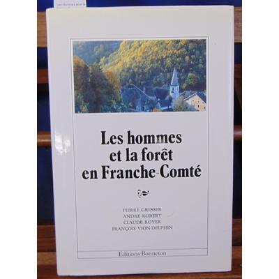 Gresser  : Les Hommes et et la foret en Franche-Comté...